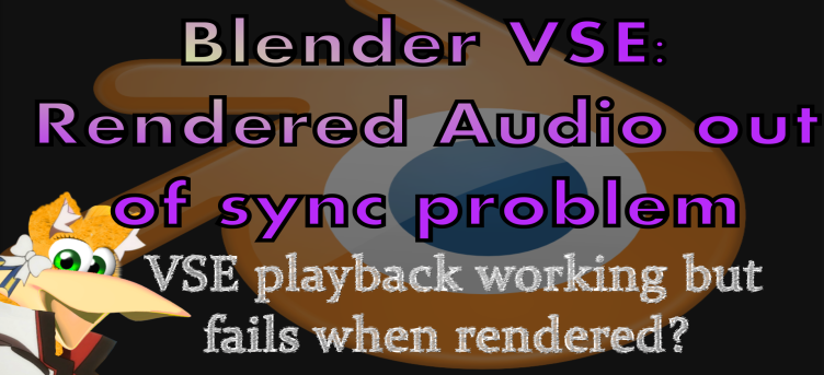 Blender VSE: How to Fix Rendered audio Going out of Sync