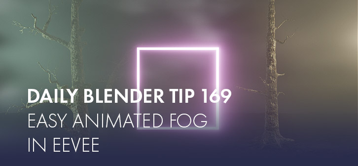 Daily Blender Tip 169: Easy animated fog in Eevee - BlenderNation