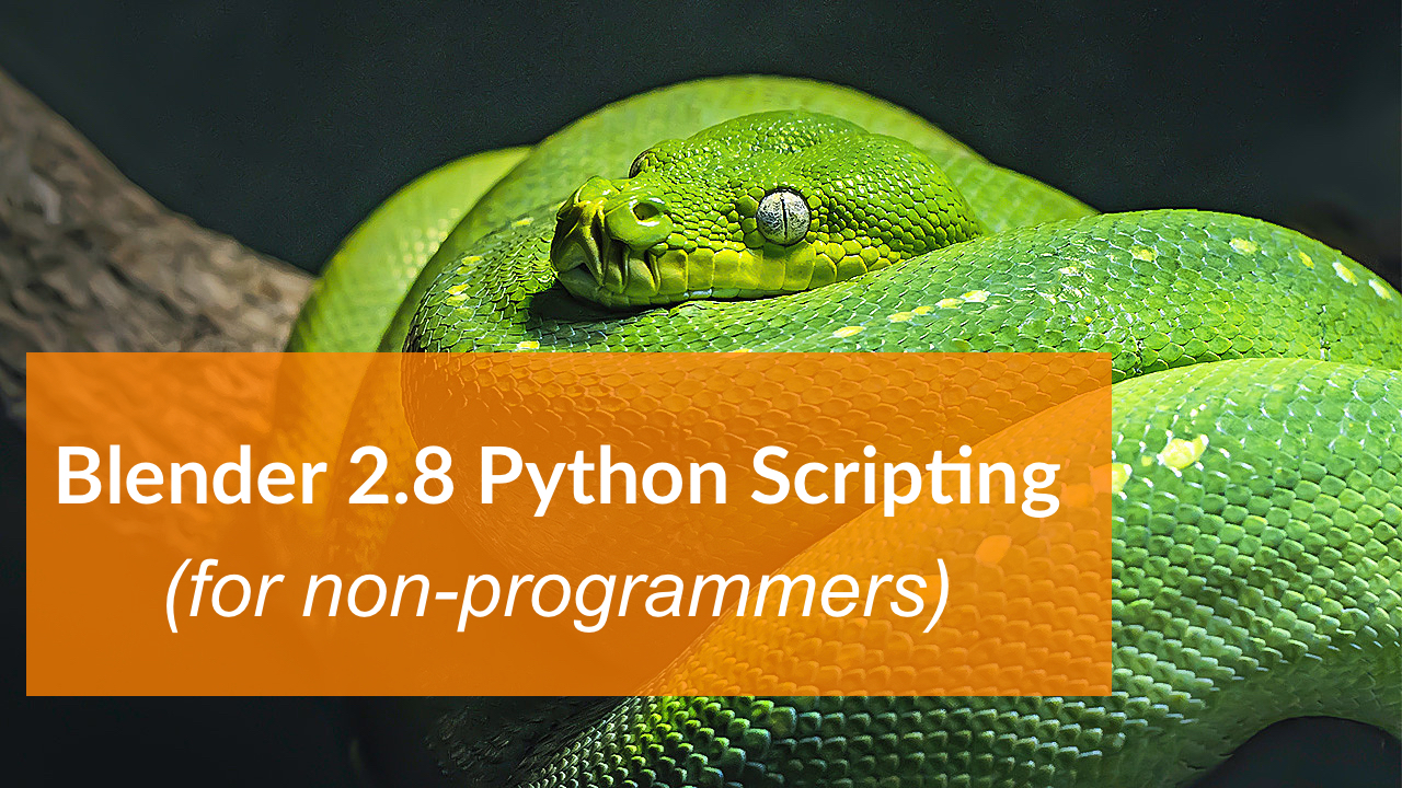 Python Scripting Superpowers for Blender Non-Programmers [free, promoted]