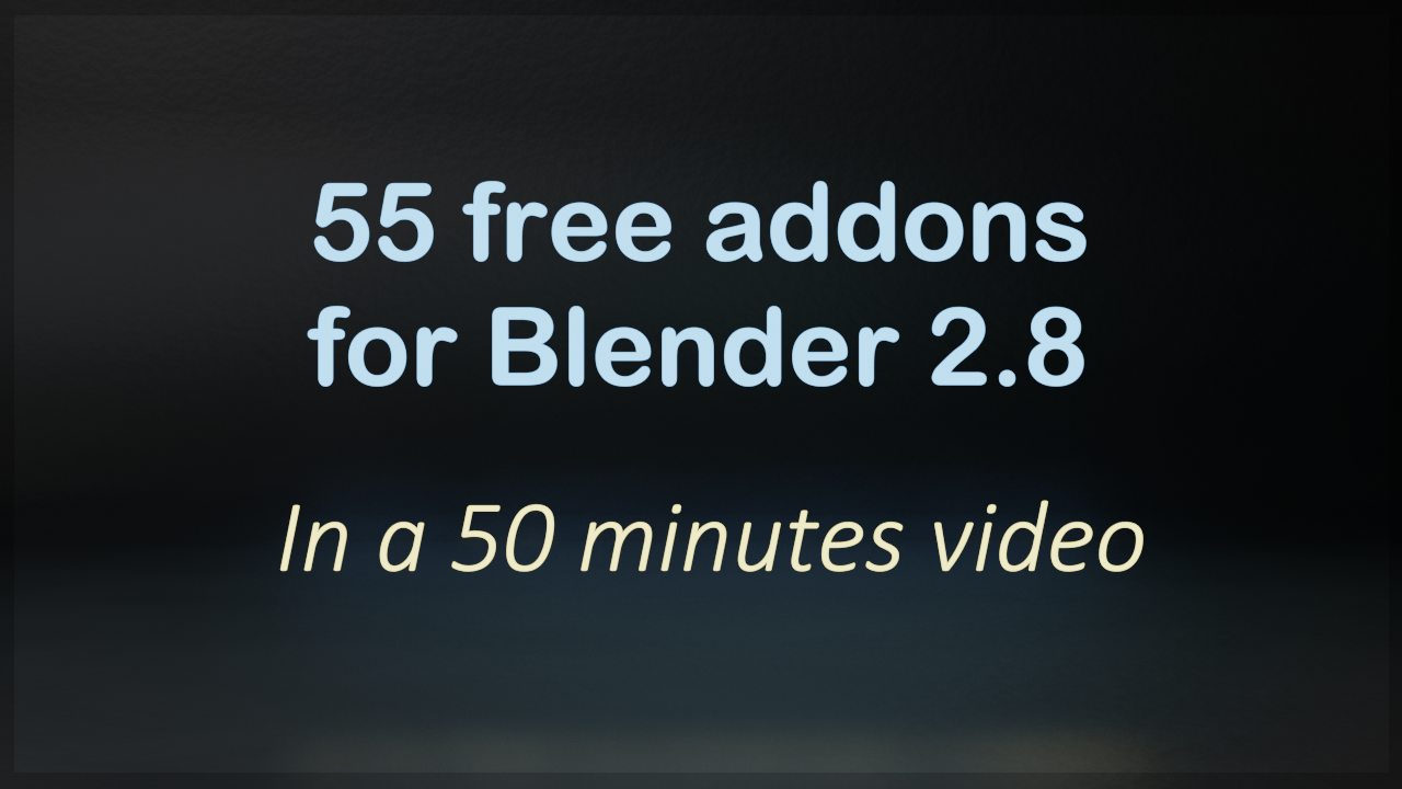 55 Free addons for Blender 2 8 in 50 minutes video